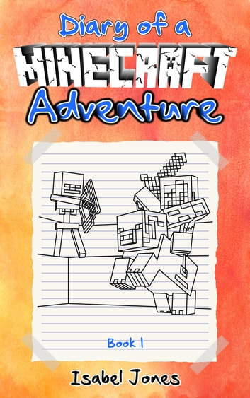 Diary of a Minecraft Adventure - Book 1 ebook by Isabel Jones