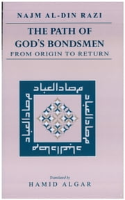 The Path of God's Bondsmen from Origin to Return [translated] ebook by Najm Al-Din Razi,Hamid Algar