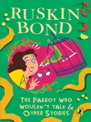 The Parrot Who Wouldn't Talk & Other Stories ebook by Ruskin Bond