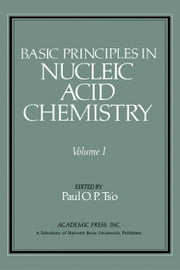 Basic Principles in Nucleic Acid Chemistry V1 ebook by Ts'o, Paul O.P.
