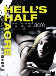Hells Half Acre ebook by Will Christopher Baer