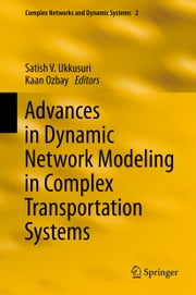 Advances in Dynamic Network Modeling in Complex Transportation Systems ebook by Satish V. Ukkusuri,Kaan M.A. Özbay