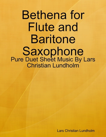 Bethena for Flute and Baritone Saxophone - Pure Duet Sheet Music By Lars Christian Lundholm ebook by Lars Christian Lundholm