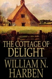 The Cottage of Delight - A Novel ebook by William N. Harben