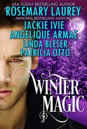 Winter Magic ebook by Rosemary Laurey,Jackie Ivie,Angelique Armae,Linda Bleser,Patricia Otto