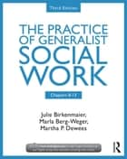 Chapters 8-13: The Practice of Generalist Social Work, Third Edition ebook by Julie Birkenmaier,Marla Berg-Weger,Martha P. Dewees