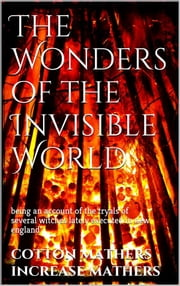 The Wonders of the Invisible World ebook by Cotton Mather Increase Mather