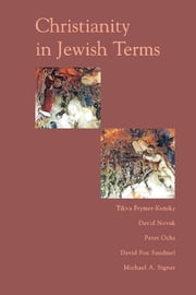 Christianity In Jewish Terms ebook by Tikva Frymer-kensky,David Novak,Peter Ochs,David Sandmel,Michael Singer