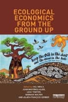 Ecological Economics from the Ground Up ebook by Hali Healy, Joan Martínez-Alier, Leah Temper,...