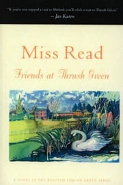 Friends at Thrush Green ebook by Miss Read,John S. Goodall
