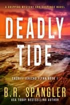 Deadly Tide - A gripping, heart-stopping crime thriller packed with mystery and suspense ebook by B.R. Spangler