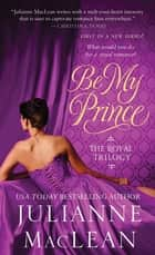 Be My Prince - The Royal Trilogy ebook by Julianne MacLean