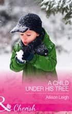 A Child Under His Tree (Mills & Boon Cherish) (Return to the Double C, Book 10) ebook by Allison Leigh