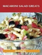 Macaroni Salad Greats: Delicious Macaroni Salad Recipes, The Top 49 Macaroni Salad Recipes ebook by Jo Franks