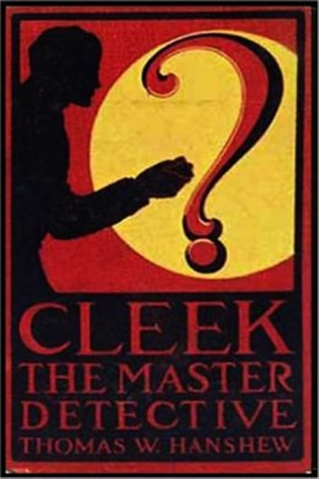Cleek the Master Detective ebook by Thomas W. Hanshew