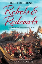 Rebels and Redcoats: The American Revolutionary War ebook by Hugh Bicheno,Richard Holmes