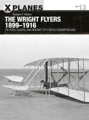 "The Wright Flyers 1899–1916 - The kites, gliders, and aircraft that launched the ""Air Age"" eBook by Dr Richard P. Hallion, Adam Tooby"