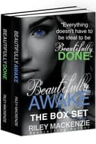 Beautifully Awake & Beautifully Done: The Box Set eBook by Riley Mackenzie