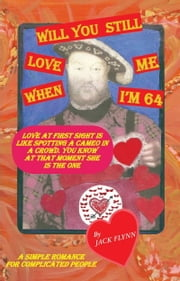 Will You Still Love Me When I'm 64? ebook by Jack Flynn
