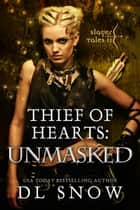 Thief of Hearts: Unmasked ebook by D.L. Snow
