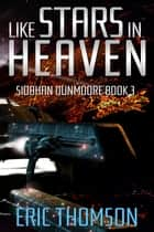 Like Stars in Heaven - Siobhan Dunmoore, #3 ebook by Eric Thomson