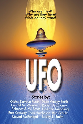 The UFO Bundle ebook by Russ Crossley,Kristine Kathryn Rusch,Dean Wesley Smith,Gerald M. Weinberg,Robert Jeschonek,Lesley L. Smith,Meyari McFarland,DeAnna Knippling,Rita Schulz,Rebecca S. W. Bates,Thea Hutcheson