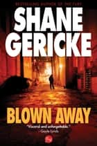 Blown Away ebook by Shane Gericke