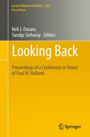 Looking Back - Proceedings of a Conference in Honor of Paul W. Holland ebook by Neil J. Dorans,Sandip Sinharay