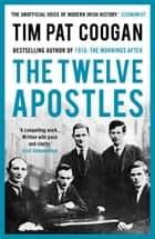 The Twelve Apostles eBook by Tim Pat Coogan