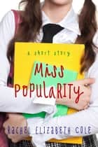 Miss Popularity: A Short Story ebook by Rachel Elizabeth Cole