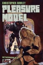 Heavy Metal Pulp: Pleasure Model ebook by Christopher Rowley