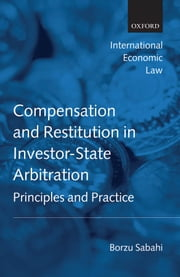 Compensation and Restitution in Investor-State Arbitration - Principles and Practice ebook by Borzu Sabahi