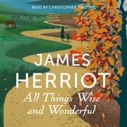 All Things Wise and Wonderful - The Classic Memoirs of a Yorkshire Country Vet 有聲書 by James Herriot