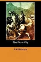 The Pirate City ebook by R. M. Ballantyne
