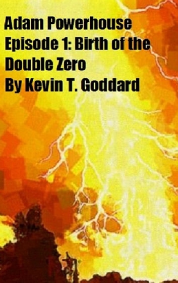 Adam Powerhouse Episode 1: Birth of the Double Zero ebook by Kevin T. Goddard