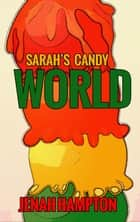Sarah's Candy World (Illustrated Children's Book Ages 2-5) ebook by Jenah Hampton