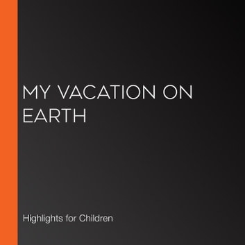 My Vacation on Earth audiobook by Highlights for Children