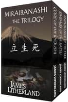 Miraibanashi the Trilogy - Miraibanashi ebook by James Litherland