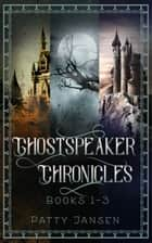 Ghostspeaker Chronicles Books 1-3 ebook by Patty Jansen