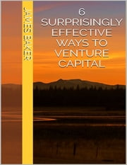 6 Surprisingly Effective Ways to Venture Capital ebook by James Baker