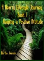 Hearty Lifestyle Journey-Keeping a Positive Attitude ebook by Martha Johnson