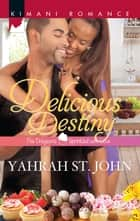 Delicious Destiny ebook by Yahrah St. John