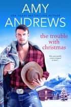 The Trouble with Christmas ebook by Amy Andrews