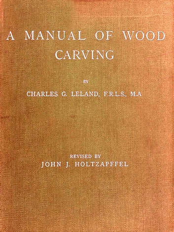A Manual of Wood Carving ebook by Charles G. Leland,John J. Holtzapffel