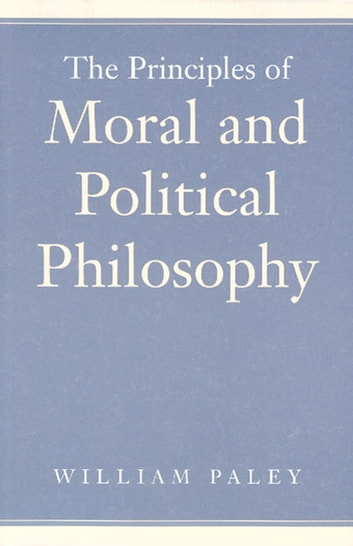 The Principles of Moral and Political Philosophy ebook by William Paley