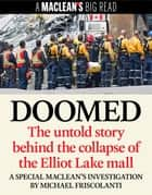 Doomed: The untold story behind the collapse of the Elliot Lake mall ebook by Michael Friscolanti