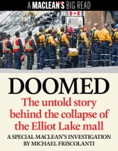 Doomed: The untold story behind the collapse of the Elliot Lake mall - A special Maclean's investigation ebook by Michael Friscolanti