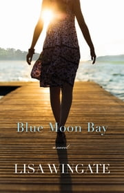 Blue Moon Bay (The Shores of Moses Lake Book #2) ebook by Lisa Wingate