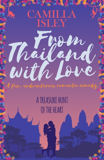 From Thailand with Love - An Enemies to Lovers Romantic Comedy ebook by Camilla Isley