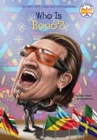 Who Is Bono? ebook by Pam Pollack, Meg Belviso, Who HQ,...